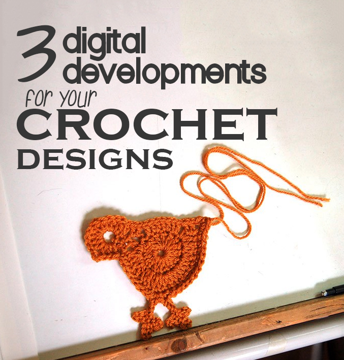 3 digital developments for crochet designs